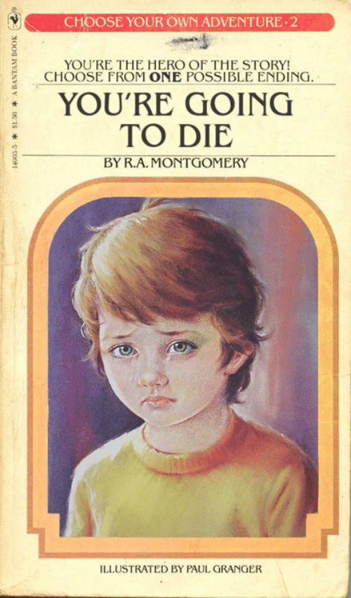 Hero, Choose Your Own Adventure, and Paul: CHOOSE YOUR OWN ADVENTURE 2  YOU'RE THE HERO OF THE STORY!  CHOOSE FROM ONE POSSIBLE ENDING.  YOU'RE GOING  TO DIE  BY R.A.MONTGOMERY  ILLUSTRATED BY PAUL GRANGER  OO NVLNVEY 01S 00