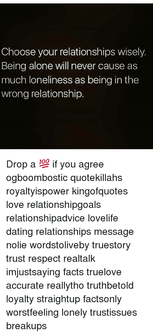 Choose Your Relationships Wisely Being Alone Will Never