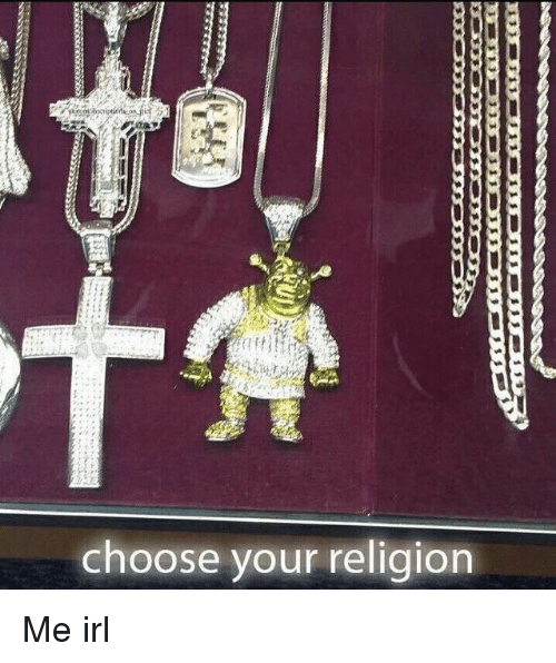 Religion, Irl, and Me IRL: choose your religion