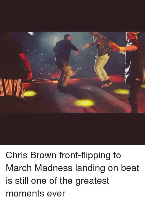 Chris Brown, March Madness, and Browns: Chris Brown front-flipping to March Madness landing on beat is still one of the greatest moments ever