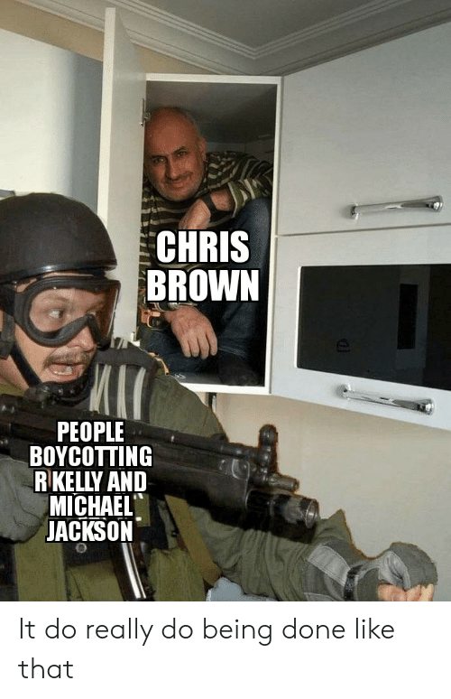 Chris Brown, R. Kelly, and Reddit: CHRIS  BROWN  PEOPLE  BOYCOTTING  R KELLY AND  MICHAEL  ACKSON It do really do being done like that