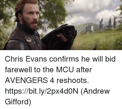Chris Evans, Memes, and Avengers: Chris Evans confirms he will bid farewell to the MCU after AVENGERS 4 reshoots. https://bit.ly/2px4d0N  (Andrew Gifford)