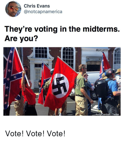 Chris Evans, Twitter, and You: Chris Evans  @notcapnamerica  They're voting in the midterms.  Are you?  ecaa. @sirpenn  Andy Cambell/ Twitter Vote! Vote! Vote!