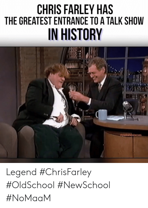 Memes, History, and Chris Farley: CHRIS FARLEY HAS  THE GREATEST ENTRANCE TO A TALK SHOW  IN HISTORY Legend #ChrisFarley #OldSchool #NewSchool #NoMaaM