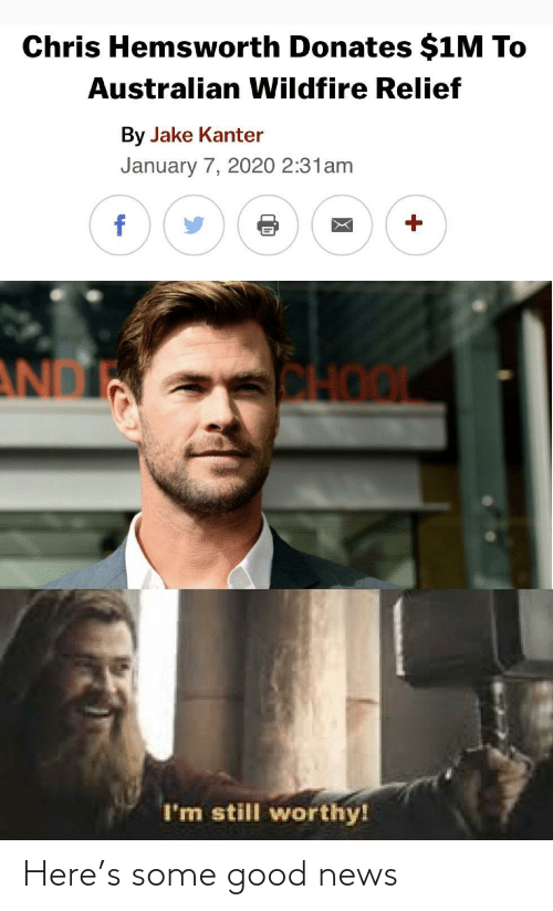 Chris Hemsworth, News, and Good: Chris Hemsworth Donates $1M To  Australian Wildfire Relief  By Jake Kanter  January 7, 2020 2:31am  AND  CHO  I'm still worthy! Here's some good news