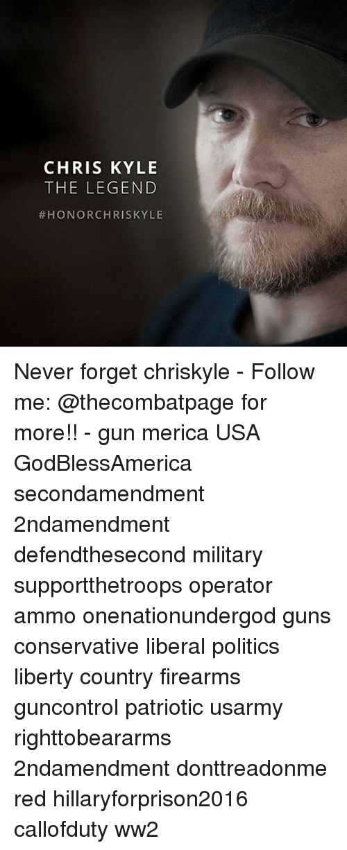 CHRIS KYLE THE LEGEND HONOR CHRIS KYLE Never Forget Chriskyle