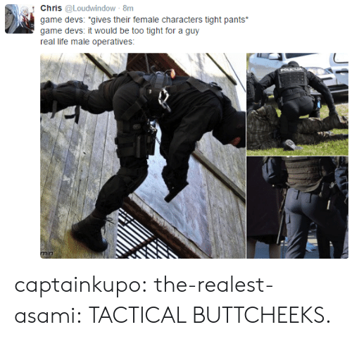 """Life, Tumblr, and Blog: Chris @Loudwindow 8m  game devs """"gives their female  game devs: it would be too tight for a guy  real life male operatives  characters tight pants captainkupo:  the-realest-asami:  TACTICAL BUTTCHEEKS."""