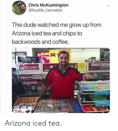 Dude, Arizona, and Coffee: Chris McKushington  @hustle_cannabis  This dude watched me grow up from  Arizona iced tea and chips to  backwoods and coffee.  $3.29  SLUR  Licenses  STRA  FLAVOR  2  MARESIGNT  CHOOSE COPENH  WE ID  UNDER  35  RED LABEL  SATISFACTION  WARNG  lleanA  Kees  $1 Arizona iced tea.