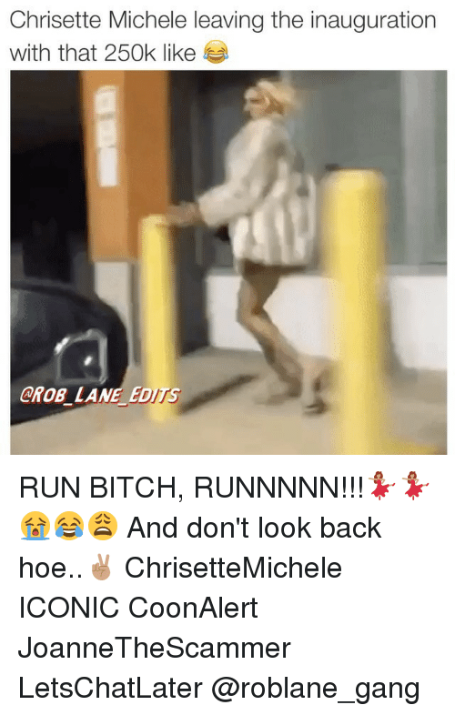 Memes, Gang, and Iconic: Chrisette Michele leaving the inauguration  with that 250k like  GROB LANE EDITS RUN BITCH, RUNNNNN!!!💃🏽💃🏽😭😂😩 And don't look back hoe..✌🏽️ ChrisetteMichele ICONIC CoonAlert JoanneTheScammer LetsChatLater @roblane_gang