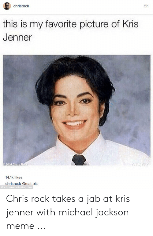 Chrisrock 5h This Is My Favorite Picture of Kris Jenner 141k