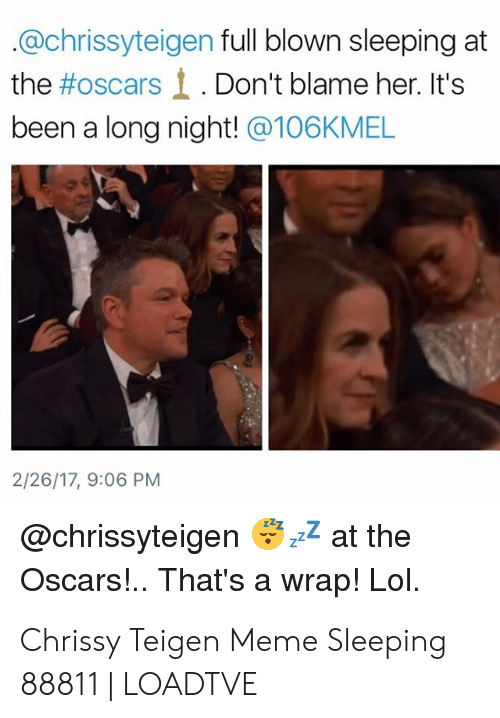 Chrissy Teigen, Lol, and Meme: @chrissyteigen full blown sleeping at  the #oscars. Don't blame her. It's  been a long night! @106KMEL  2/26/17, 9:06 PM  @chrissyteigen2 at the  Oscars!.. That's a wrap! Lol. Chrissy Teigen Meme Sleeping 88811 | LOADTVE