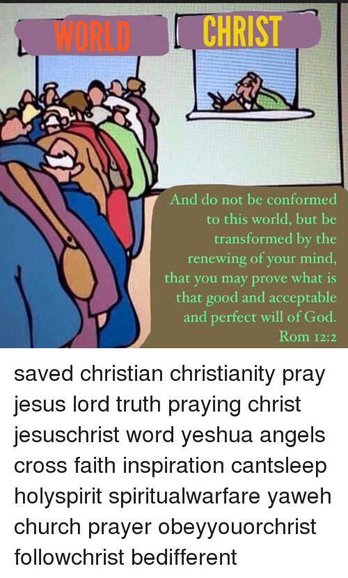 CHRIST and Do Not Be Conformed to This World but Be Transformed by