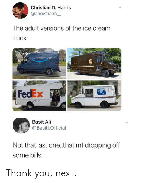 Ali, Thank You, and Fedex: Christian D. Harris  @chrxstianh  The adult versions of the ice cream  truck:  prime  FedEx  www. omT  Ground  Basit Ali  @BasitkOfficial  Not that last one.that mf dropping off  some bills  <> Thank you, next.