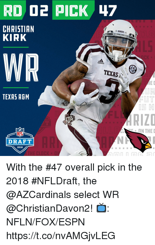 Espn, Memes, and Nfl: CHRISTIAN  KIRK  AGCIES  WR  TEXAS  ED  UT  TEXAS AGM  ON THE  NFL  DRAFT  2018 With the #47 overall pick in the 2018 #NFLDraft, the @AZCardinals select WR @ChristianDavon2!  📺: NFLN/FOX/ESPN https://t.co/nvAMGjvLEG