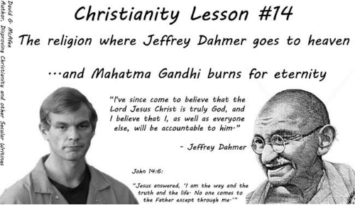 Christianity Lesson The Religion Where Jeffrey Dahmer Goes To - Gandhi religion