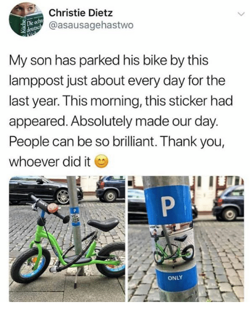 Dank, Thank You, and Brilliant: Christie Dietz  @asausagehastwo  deuts  My son has parked his bike by this  lamppost just about every day for the  last year. This morning, this sticker had  appeared. Absolutely made our day.  People can be so brilliant. Thank you  whoever did it  ONLY