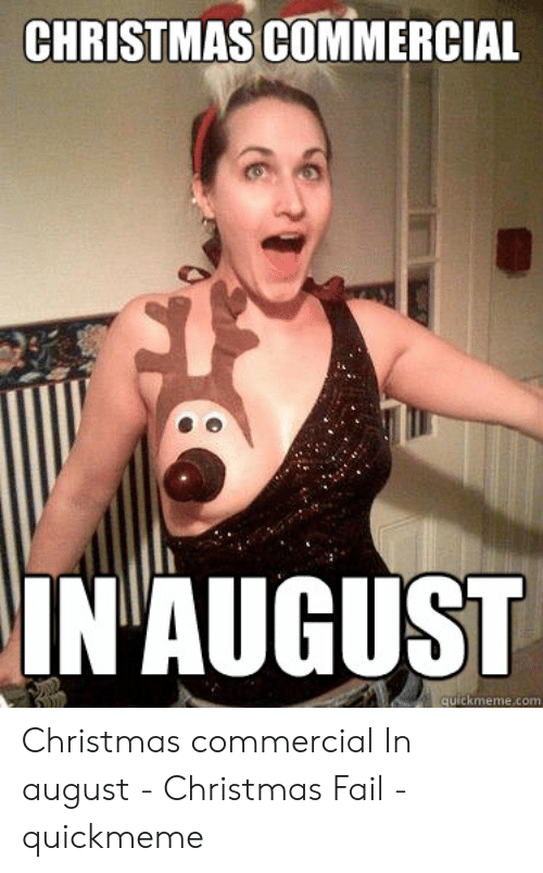 Christmas In August Meme.Christmas Commercial In August Quickmemecom Christmas