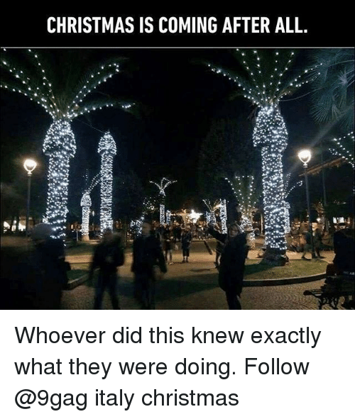 9gag, Christmas, and Memes: CHRISTMAS IS COMING AFTER ALL. Whoever did this knew exactly what they were doing. Follow @9gag italy christmas