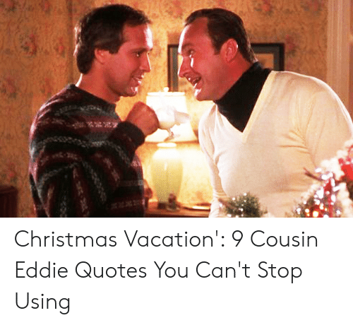 Quotes From Christmas Vacation.Christmas Vacation 9 Cousin Eddie Quotes You Can T Stop