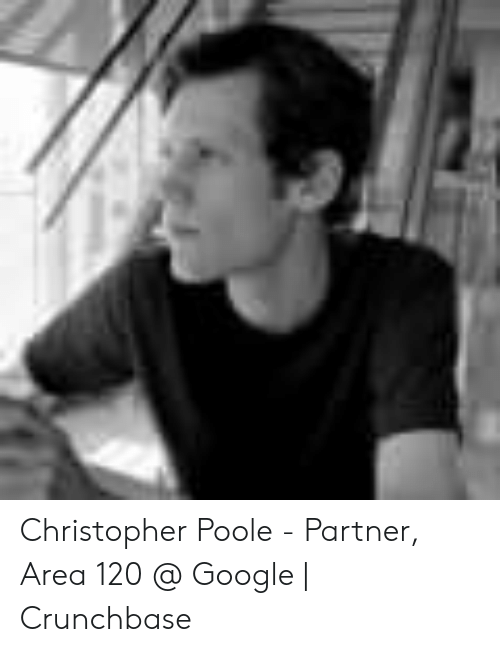Christopher Poole - Partner Area 120 Google | Crunchbase | Google