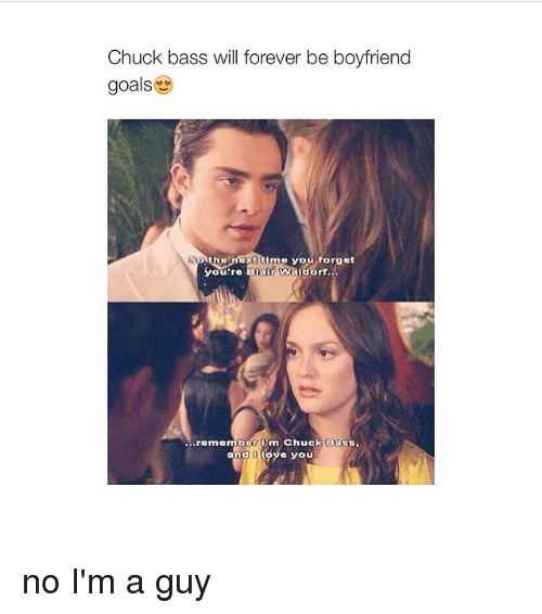 6069646561 Chuck Bass Will Forever Be Boyfriend Goals oAthene T Me You Forget ...
