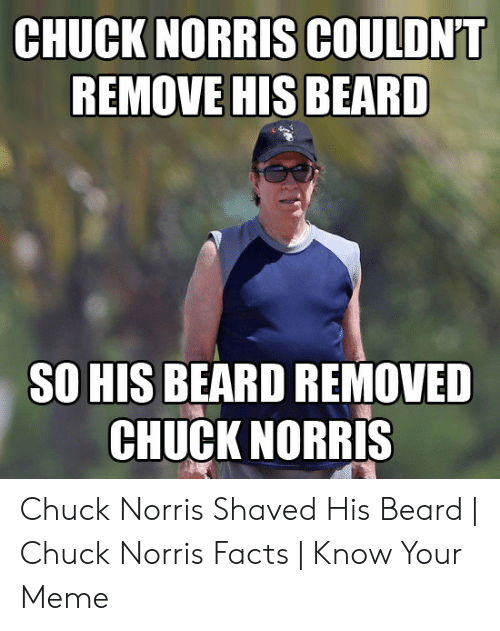 CHUCK NORRIS COULDNT REMOVE HIS BEARD SO HIS BEARD REMOVED