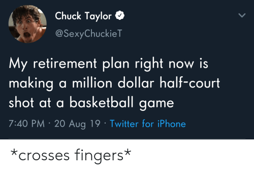 Basketball, Iphone, and Twitter: Chuck Taylor  @SexyChuckieT  My retirement plan right now is  making a million dollar half-court  shot at a basketball game  7:40 PM 20 Aug 19 Twitter for iPhone *crosses fingers*