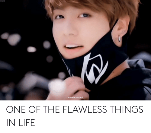 Life, One, and Flawless: CHUIE  kookiecontent ONE OF THE FLAWLESS THINGS IN LIFE