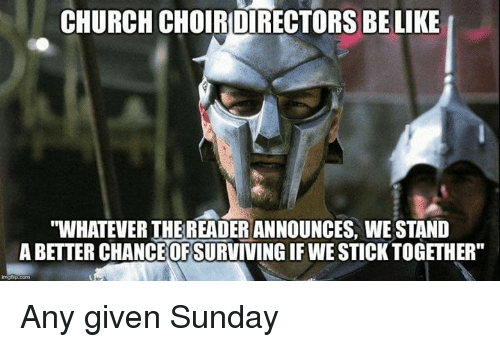 Church Choir Directors Belike Whatever Thereader Announces We Stand