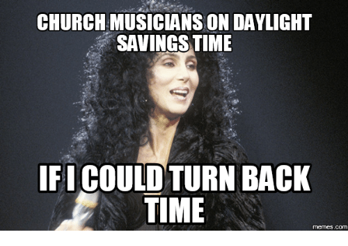 church musicians on daylight savings time ficould turn back time 17552428 25 best daylight saving time meme memes turn memes, daylight memes