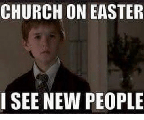 Church, Easter, and Christian Memes: CHURCH ON EASTER  I SEE NEW PEOPLE