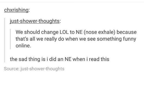 chxrishing just shower thoughts we should change lol to ne nose 16649119 chxrishing just shower thoughts we should change lol to ne nose
