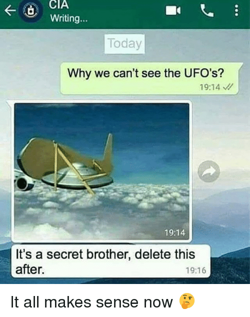 Memes, Today, and 🤖: CIA  Writing...  Today  Why we can't see the UFO's?  19:14  19:14  It's a secret brother, delete this  after.  19:16 It all makes sense now 🤔
