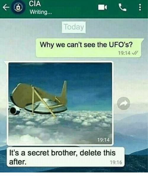 Today, Dank Memes, and Cia: CIA  Writing...  Today  Why we can't see the UFO's?  19:14  19:14  It's a secret brother, delete this  after.