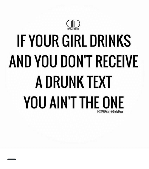 Drunk, Instagram, and Memes: CID  DAILY DOSE  IF YOUR GIRL DRINKS  AND YOU DON'T RECEIVE  A DRUNK TEXT  YOU AINT THE ONE  INSTAGRAM DailyDose ➖