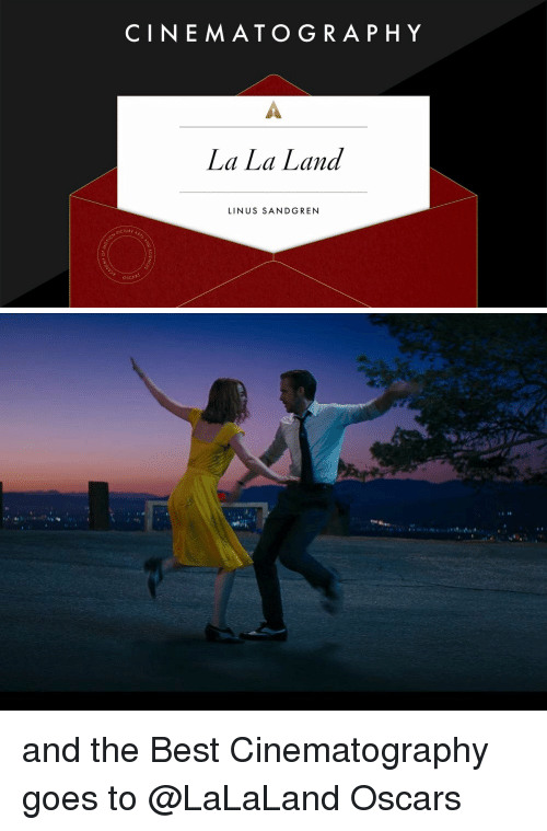 Memes, 🤖, and San: CINEMATOGRAPHY  La La Land  LINUS SAN DG REN  CTURE  OSCA   溿闫 and the Best Cinematography goes to @LaLaLand Oscars