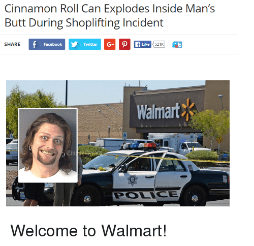 Butt Facebook And Funny Cinnamon Roll Can Explodes Inside Mans Butt During Shoplifting Welcome To Walmart Share Via Message