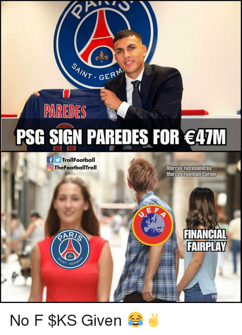 Memes, 🤖, and Sign: cio  T- GER  PAREDES  PSG SIGN PAREDES FOR A7M  TrollFootball  TheFootballTroll  Marcos Fussballecke  Marcos Foothall Corner  FINANCIAL  FAIRPLAY  T GER No F $KS Given 😂✌