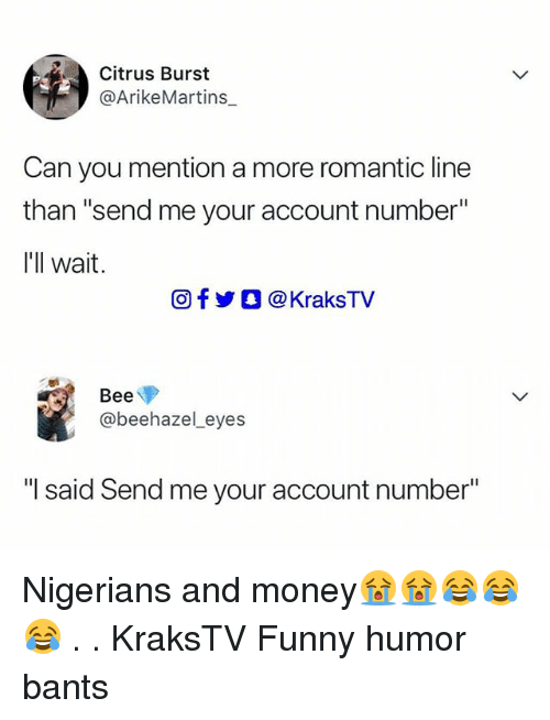 "Funny, Memes, and Money: Citrus Burst  @ArikeMartins  Can you mention a more romantic line  than ""send me your account number""  I'll wait.  回f  O @ KraksTV  Bee  @beehazel_eyes  ""I said Send me your account number"" Nigerians and money😭😭😂😂😂 . . KraksTV Funny humor bants"