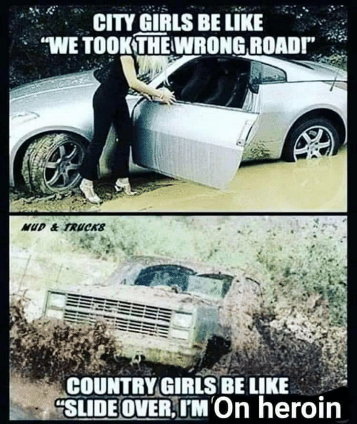 Be Like, Girls, and Heroin: CITY GIRLS BE LIKE  WE TOOKTHE WRONG ROADI  COUNTRYGIRLS BE LIKE  SLİDEOVER,TMOn heroin
