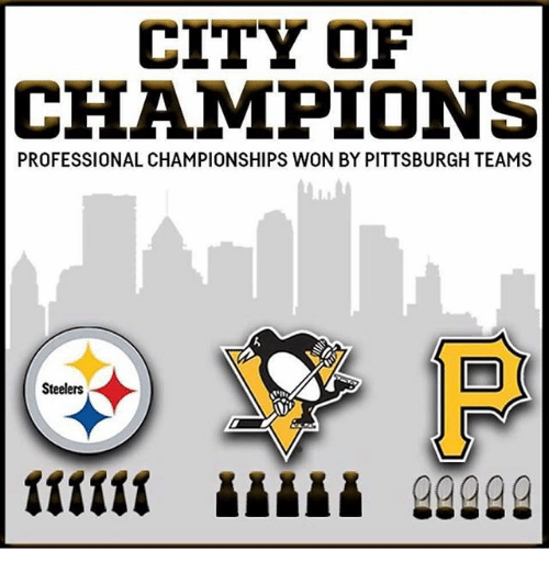 CITY OF CHAMPIONS PROFESSIONAL CHAMPIONSHIPS WON BY PITTSBURGH TEAMS Steelers 22222 | Meme on me.me