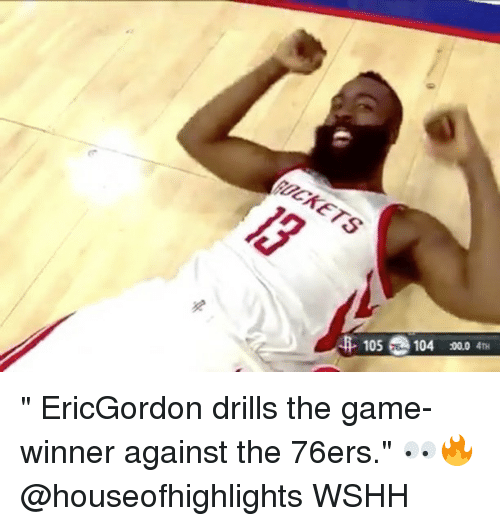 "Philadelphia 76ers, Memes, and The Game: CKETS  105 104 :00.04 "" EricGordon drills the game-winner against the 76ers."" 👀🔥 @houseofhighlights WSHH"