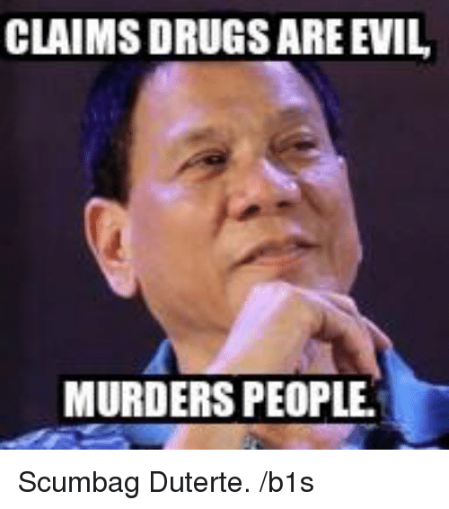 claims drugs are evil murders people scumbag duterte b1s 8714764 claims drugs are evil murders people scumbag duterte b1s drugs
