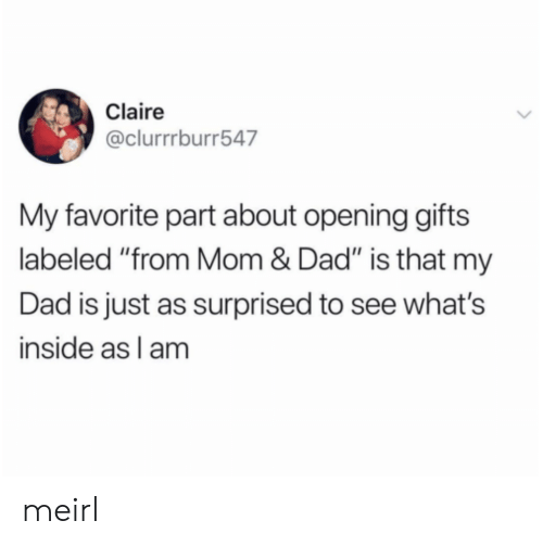 """Dad, MeIRL, and Mom: Claire  @clurrrburr547  My favorite part about opening gifts  labeled """"from Mom & Dad"""" is that my  Dad is just as surprised to see what's  inside as l am meirl"""