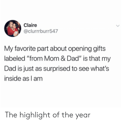 """Dad, Mom, and Inside: Claire  @clurrrburr547  My favorite part about opening gifts  labeled """"from Mom & Dad"""" is that my  Dad is just as surprised to see what's  inside as l am The highlight of the year"""