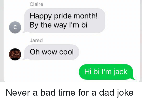 Claire Happy Pride Month! By the Way I'm Bi Jared Oh Wow