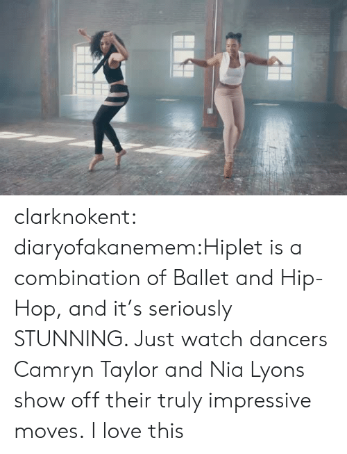 Love, Target, and Tumblr: clarknokent:  diaryofakanemem:Hiplet is a combination of Ballet and Hip-Hop, and it's seriously STUNNING. Just watch dancers Camryn Taylor and Nia Lyons show off their truly impressive moves.  I love this