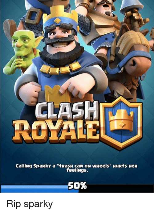 Clash Royale Calling Sparky A Trash Can On Wheels Hurts Here Feelings So Rip Sparky Meme On Me Me
