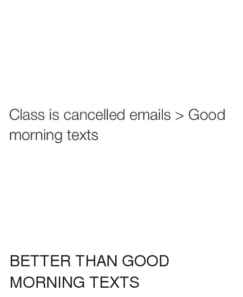 texting good morning and email class is cancelled emails good morning texts better