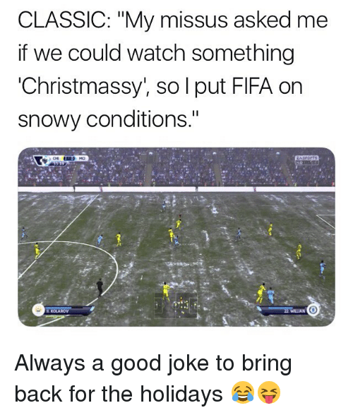 "Fifa, Memes, and Good: CLASSIC: ""My missus asked me  if we could watch something  'Christmassy, so l put FIFA on  snowy conditions."" Always a good joke to bring back for the holidays 😂😝"